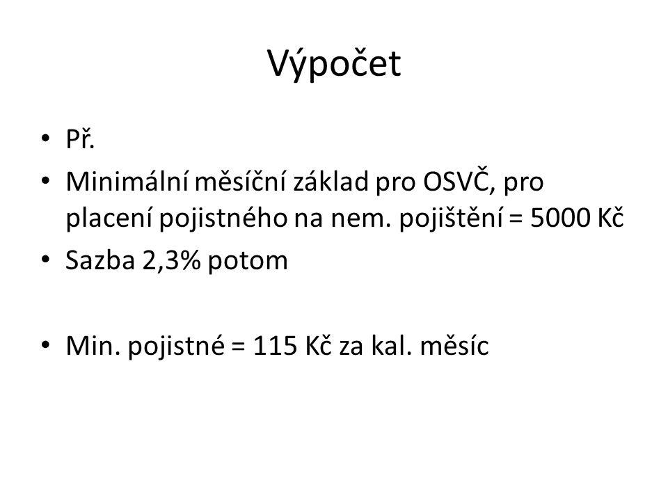 Výpočet Př. Minimální měsíční základ pro OSVČ, pro placení pojistného na nem. pojištění = 5000 Kč.
