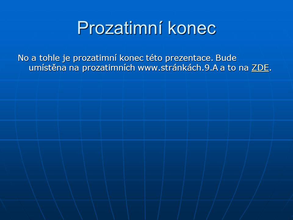 Prozatimní konec No a tohle je prozatimní konec této prezentace.