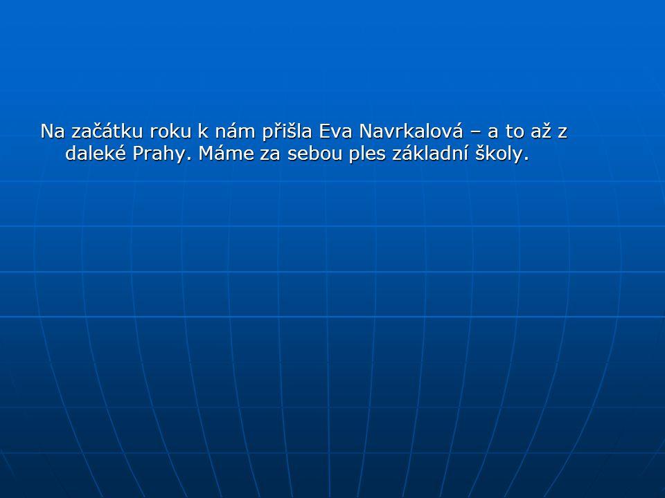 Na začátku roku k nám přišla Eva Navrkalová – a to až z daleké Prahy