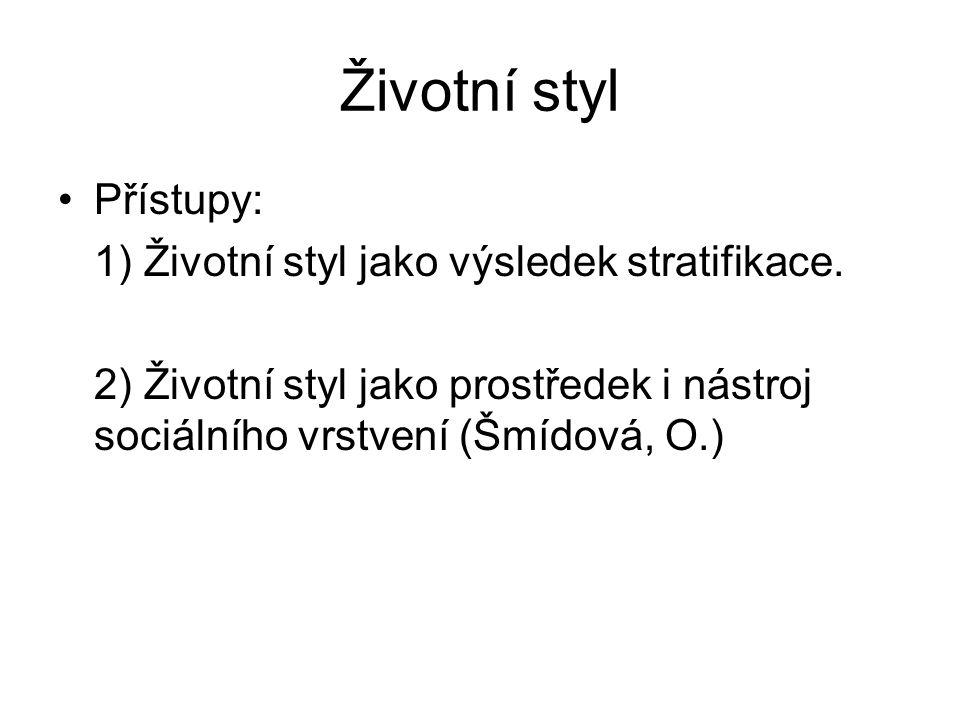 Životní styl Přístupy: 1) Životní styl jako výsledek stratifikace.