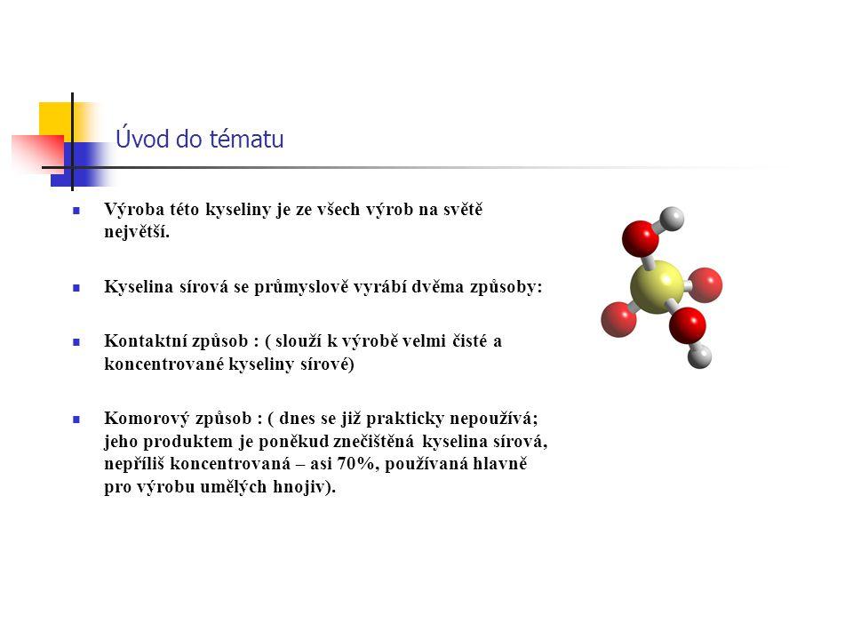 Úvod do tématu Výroba této kyseliny je ze všech výrob na světě největší. Kyselina sírová se průmyslově vyrábí dvěma způsoby: