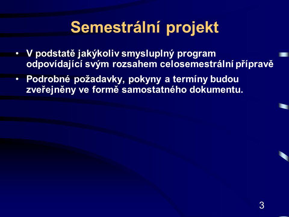 Semestrální projekt V podstatě jakýkoliv smysluplný program odpovídající svým rozsahem celosemestrální přípravě.