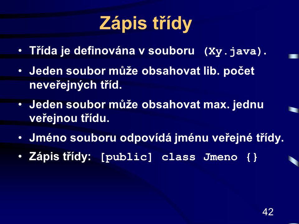 Zápis třídy Třída je definována v souboru (Xy.java).