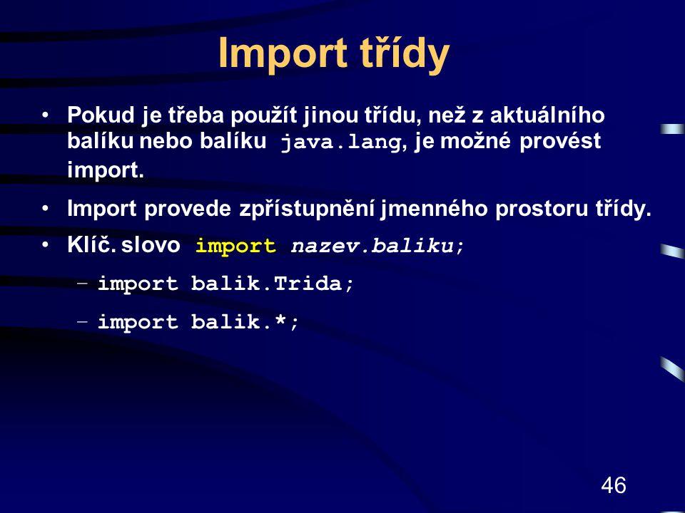Import třídy Pokud je třeba použít jinou třídu, než z aktuálního balíku nebo balíku java.lang, je možné provést import.