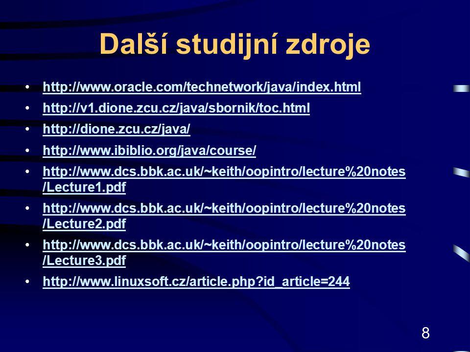 Další studijní zdroje http://www.oracle.com/technetwork/java/index.html. http://v1.dione.zcu.cz/java/sbornik/toc.html.