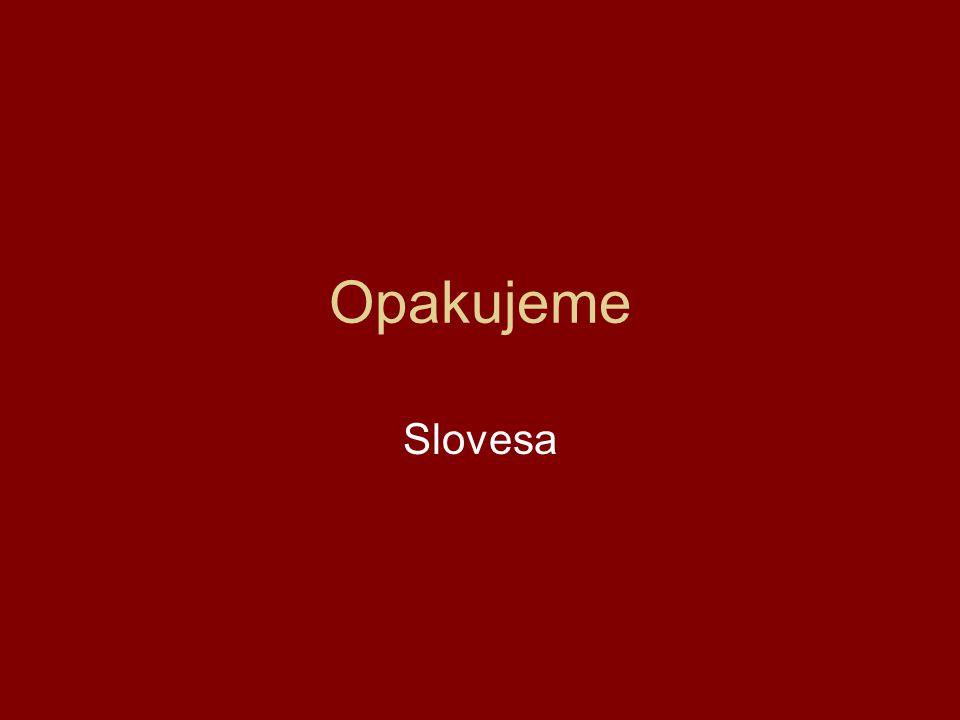Opakujeme Slovesa