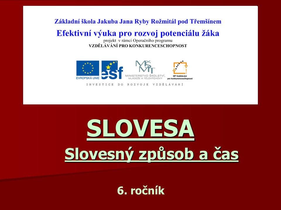 SLOVESA Slovesný způsob a čas 6. ročník