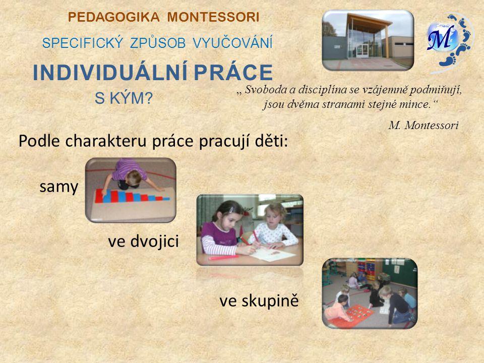 Individuální práce M. Montessori Podle charakteru práce pracují děti: