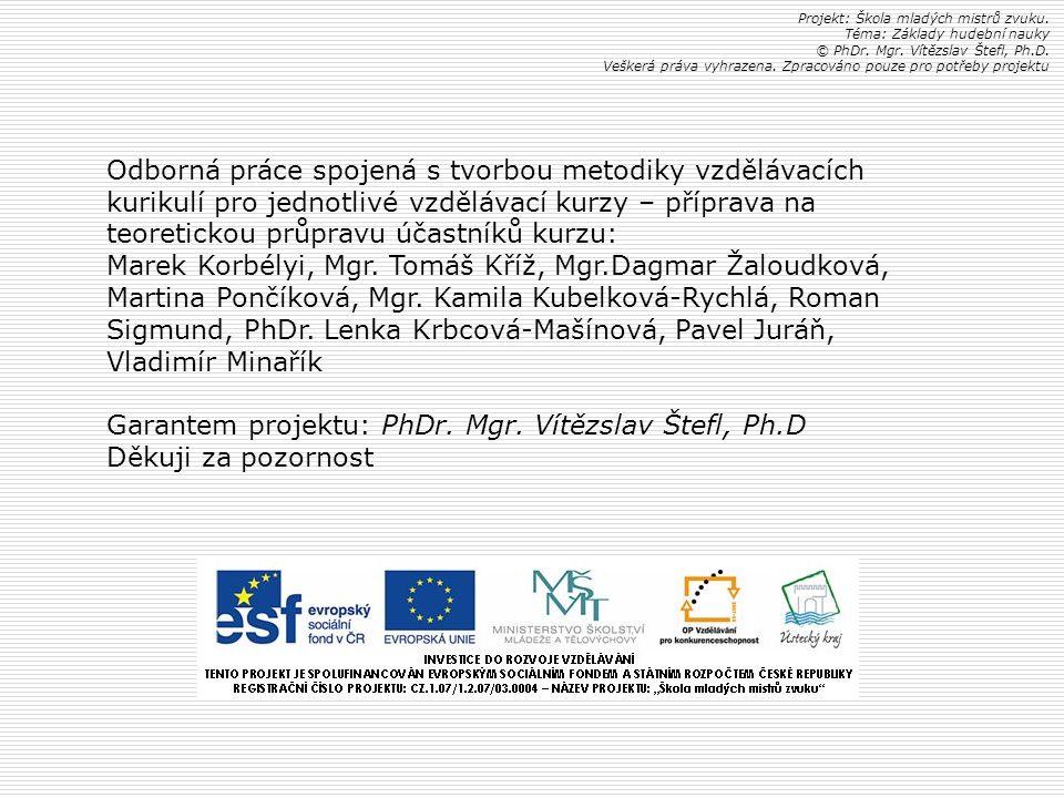 Garantem projektu: PhDr. Mgr. Vítězslav Štefl, Ph.D