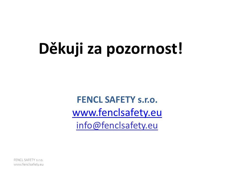 Děkuji za pozornost! www.fenclsafety.eu FENCL SAFETY s.r.o.