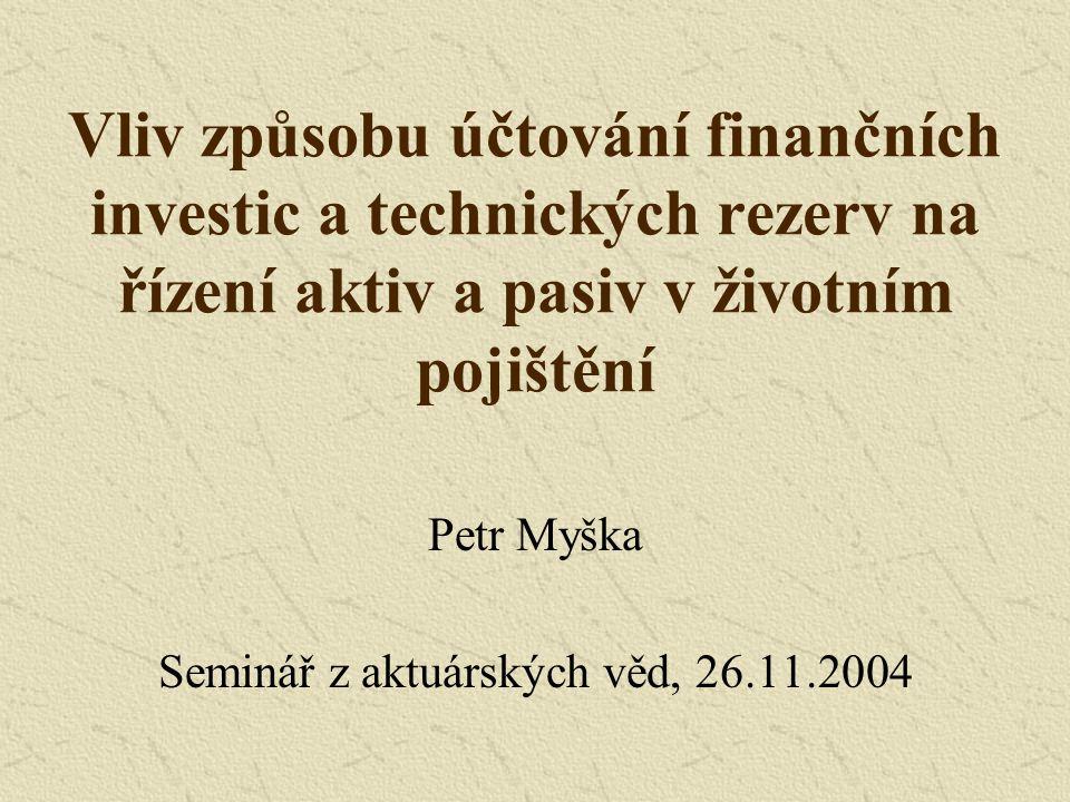 Petr Myška Seminář z aktuárských věd, 26.11.2004