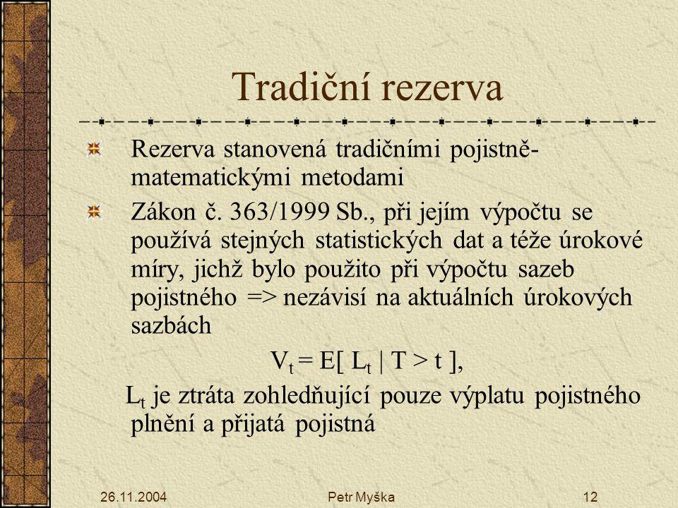 Tradiční rezerva Rezerva stanovená tradičními pojistně-matematickými metodami.