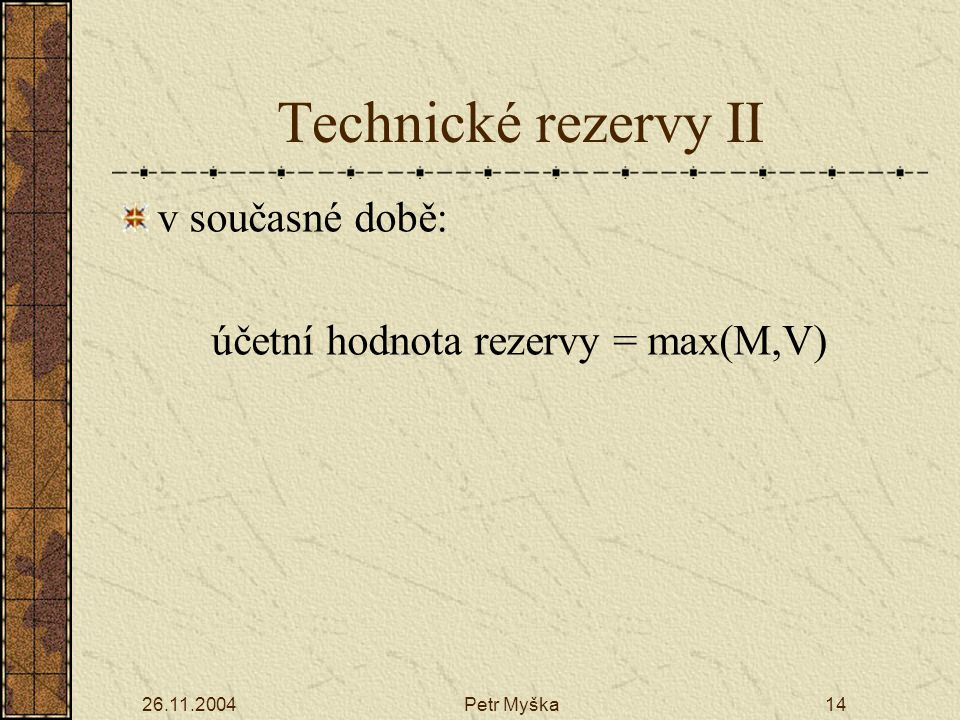 účetní hodnota rezervy = max(M,V)
