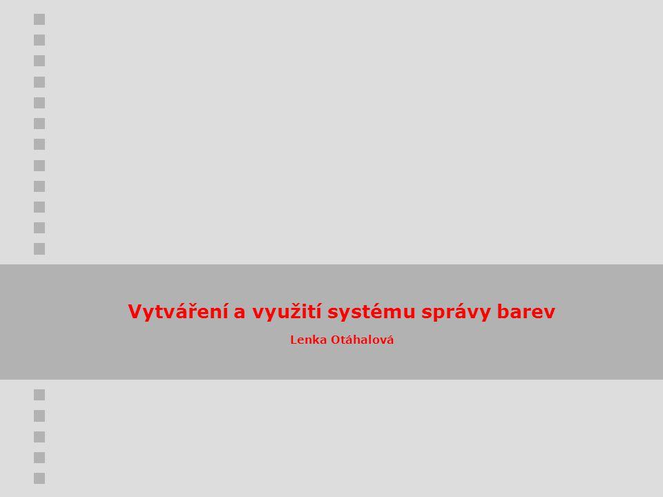 Vytváření a využití systému správy barev Lenka Otáhalová
