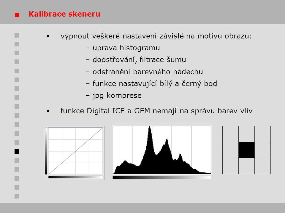 Kalibrace skeneru vypnout veškeré nastavení závislé na motivu obrazu: – úprava histogramu. – doostřování, filtrace šumu.
