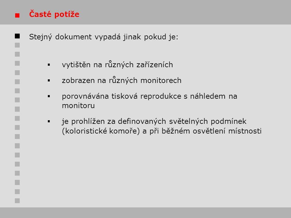 Časté potíže Stejný dokument vypadá jinak pokud je: vytištěn na různých zařízeních. zobrazen na různých monitorech.