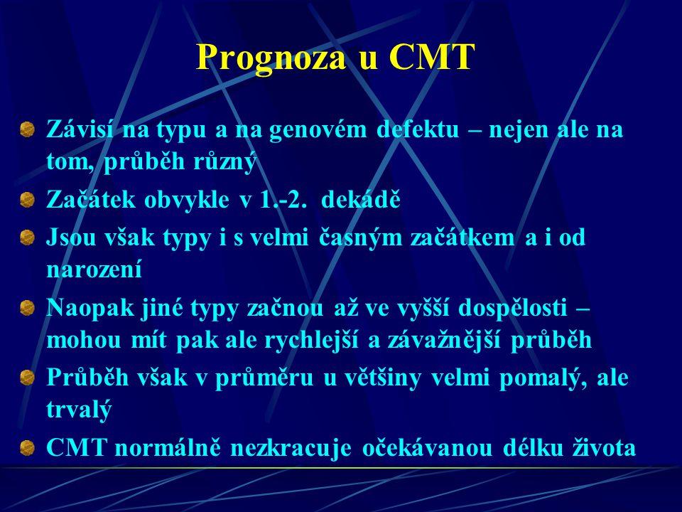 Prognoza u CMT Závisí na typu a na genovém defektu – nejen ale na tom, průběh různý. Začátek obvykle v 1.-2. dekádě.