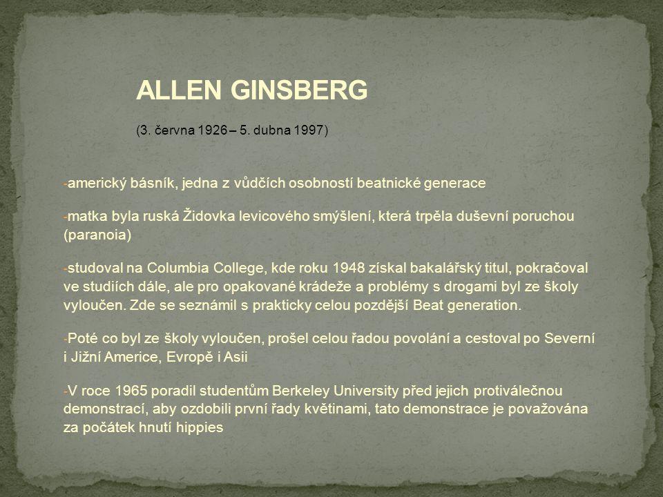 ALLEN GINSBERG (3. června 1926 – 5. dubna 1997) americký básník, jedna z vůdčích osobností beatnické generace.
