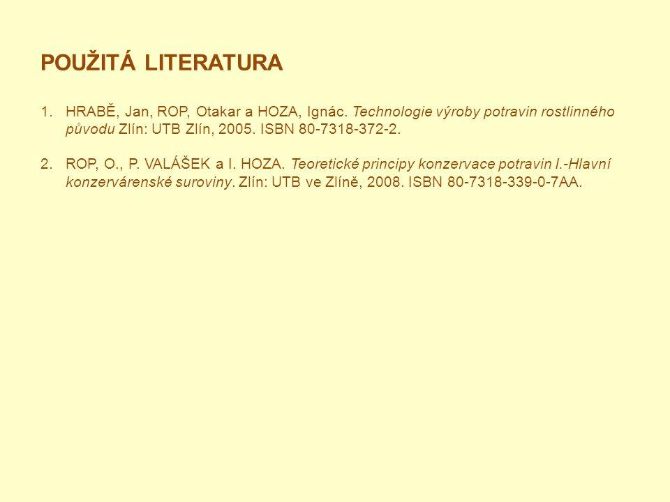 POUŽITÁ LITERATURA HRABĚ, Jan, ROP, Otakar a HOZA, Ignác. Technologie výroby potravin rostlinného původu Zlín: UTB Zlín, 2005. ISBN 80-7318-372-2.