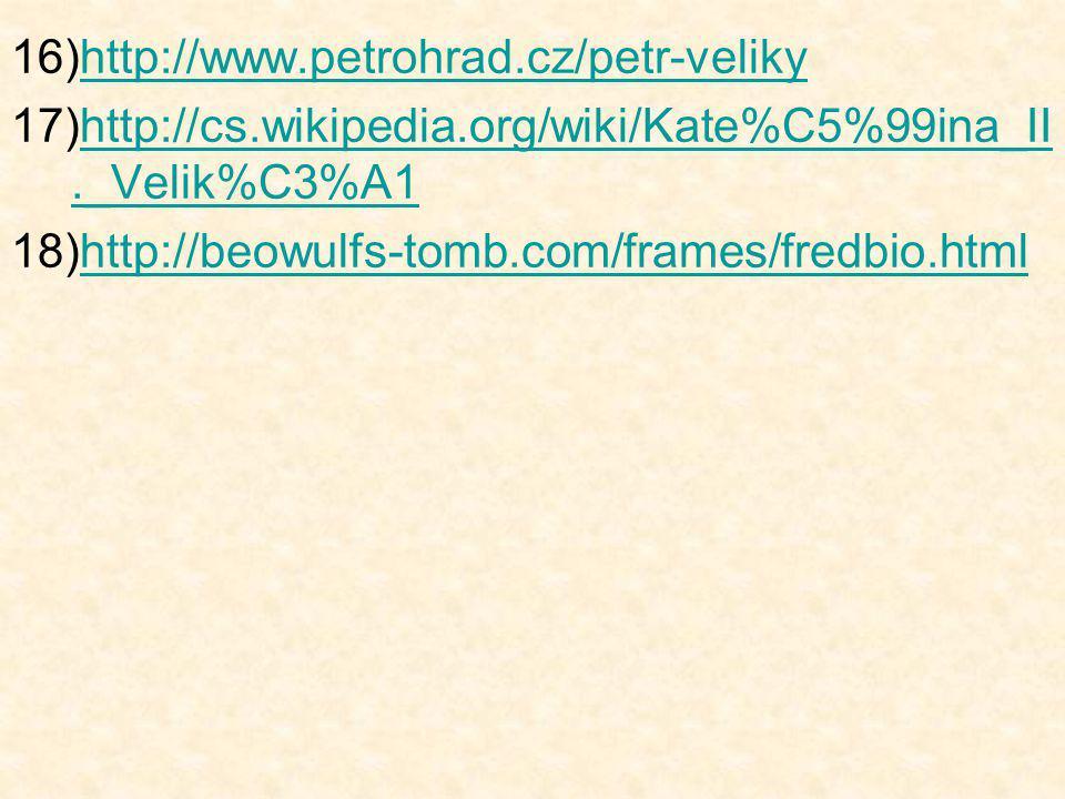 http://www.petrohrad.cz/petr-veliky http://cs.wikipedia.org/wiki/Kate%C5%99ina_II._Velik%C3%A1.