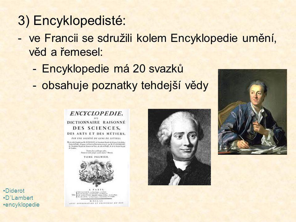 3) Encyklopedisté: ve Francii se sdružili kolem Encyklopedie umění, věd a řemesel: Encyklopedie má 20 svazků.