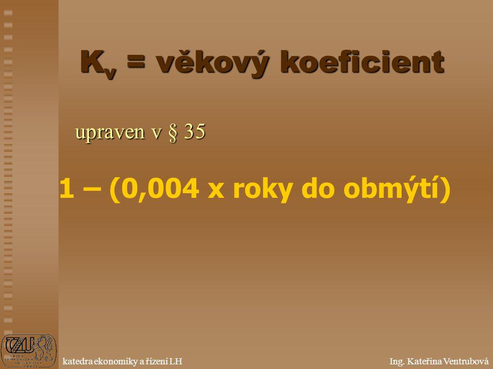 Kv = věkový koeficient upraven v § 35 1 – (0,004 x roky do obmýtí)