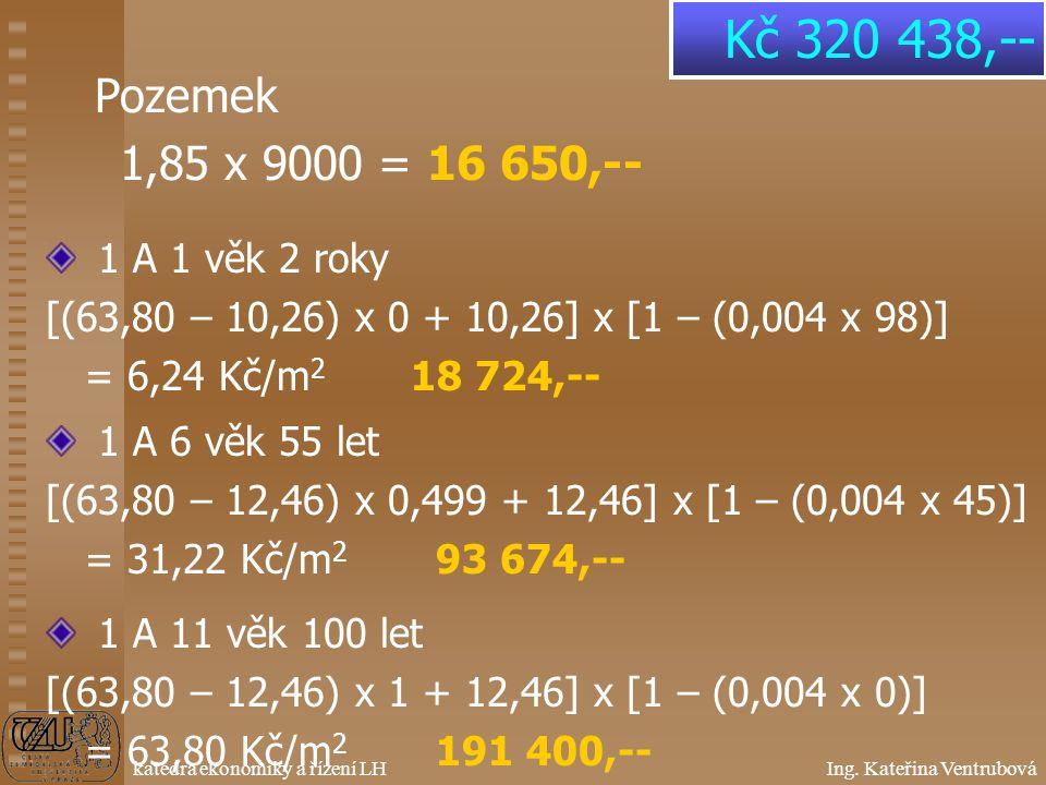 Kč 320 438,-- Pozemek 1,85 x 9000 = 16 650,-- 1 A 1 věk 2 roky