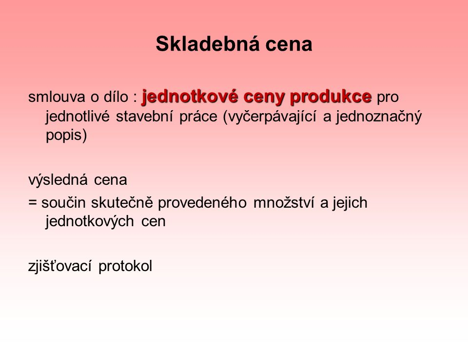 Skladebná cena smlouva o dílo : jednotkové ceny produkce pro jednotlivé stavební práce (vyčerpávající a jednoznačný popis)