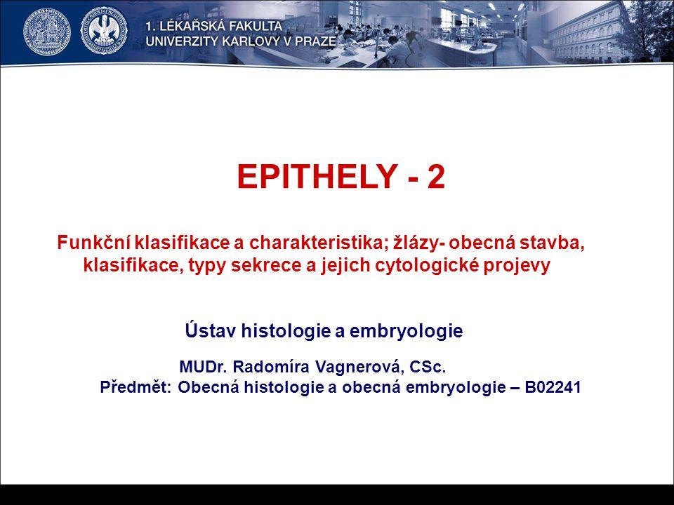 EPITHELY - 2 Funkční klasifikace a charakteristika; žlázy- obecná stavba, klasifikace, typy sekrece a jejich cytologické projevy.