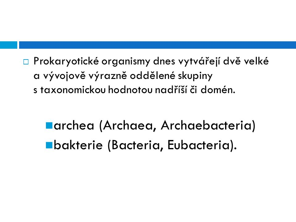 archea (Archaea, Archaebacteria) bakterie (Bacteria, Eubacteria).