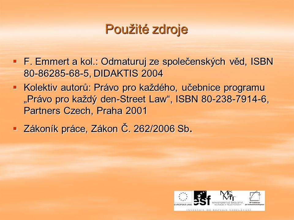 Použité zdroje F. Emmert a kol.: Odmaturuj ze společenských věd, ISBN 80-86285-68-5, DIDAKTIS 2004.