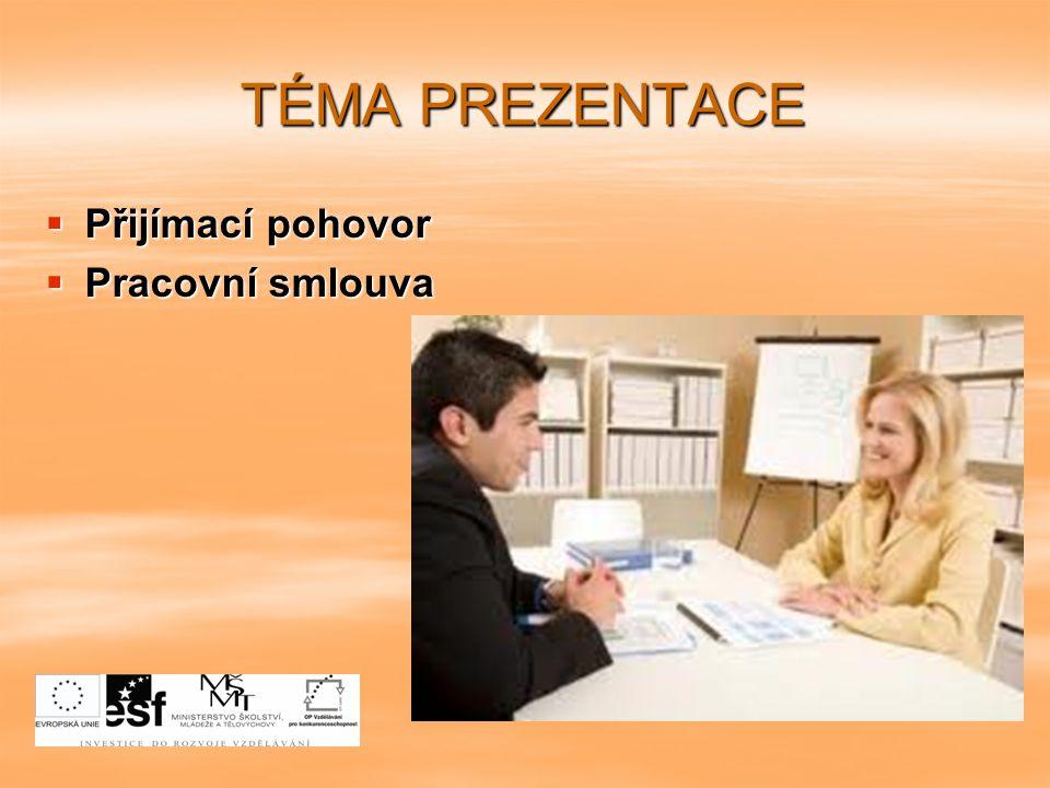 TÉMA PREZENTACE Přijímací pohovor Pracovní smlouva