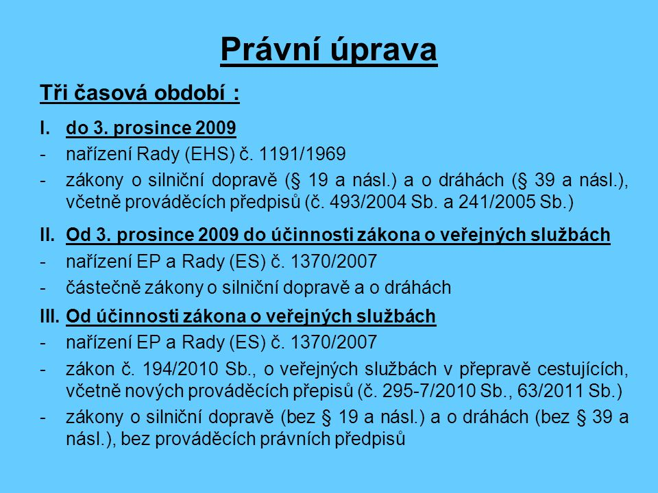 Právní úprava Tři časová období : do 3. prosince 2009