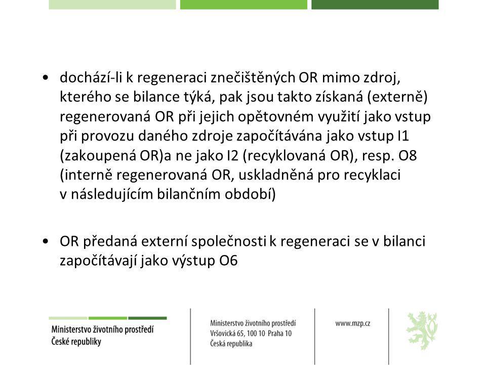 dochází-li k regeneraci znečištěných OR mimo zdroj, kterého se bilance týká, pak jsou takto získaná (externě) regenerovaná OR při jejich opětovném využití jako vstup při provozu daného zdroje započítávána jako vstup I1 (zakoupená OR)a ne jako I2 (recyklovaná OR), resp. O8 (interně regenerovaná OR, uskladněná pro recyklaci v následujícím bilančním období)
