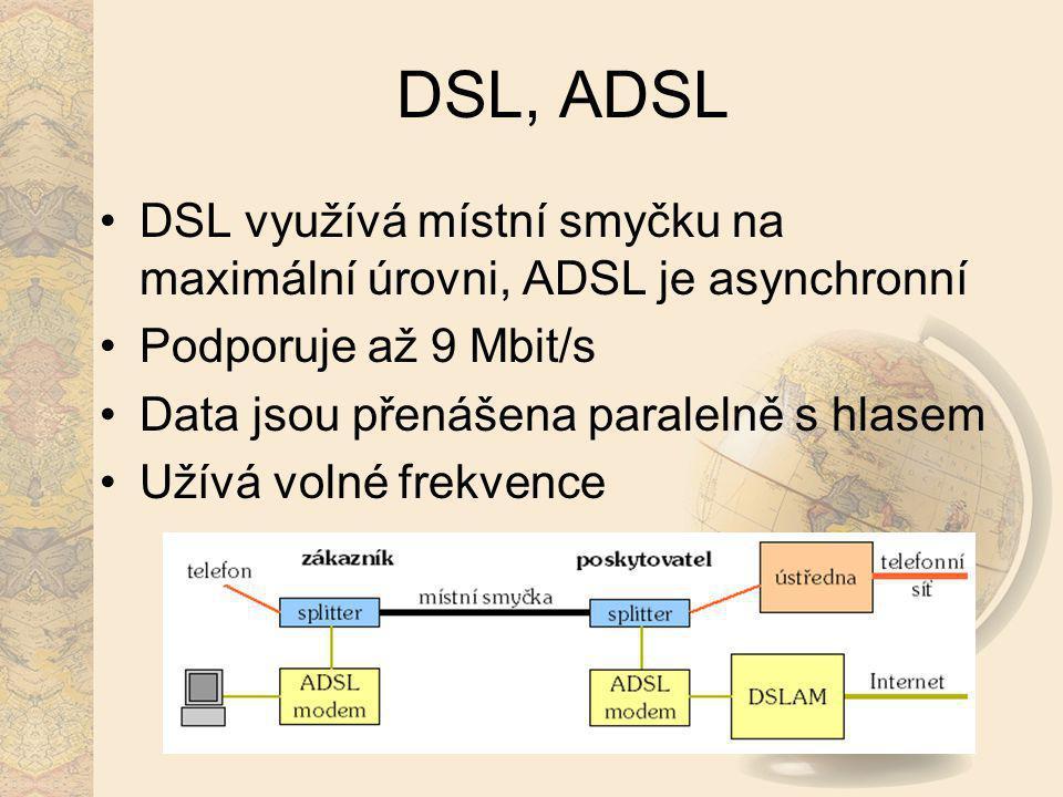 DSL, ADSL DSL využívá místní smyčku na maximální úrovni, ADSL je asynchronní. Podporuje až 9 Mbit/s.