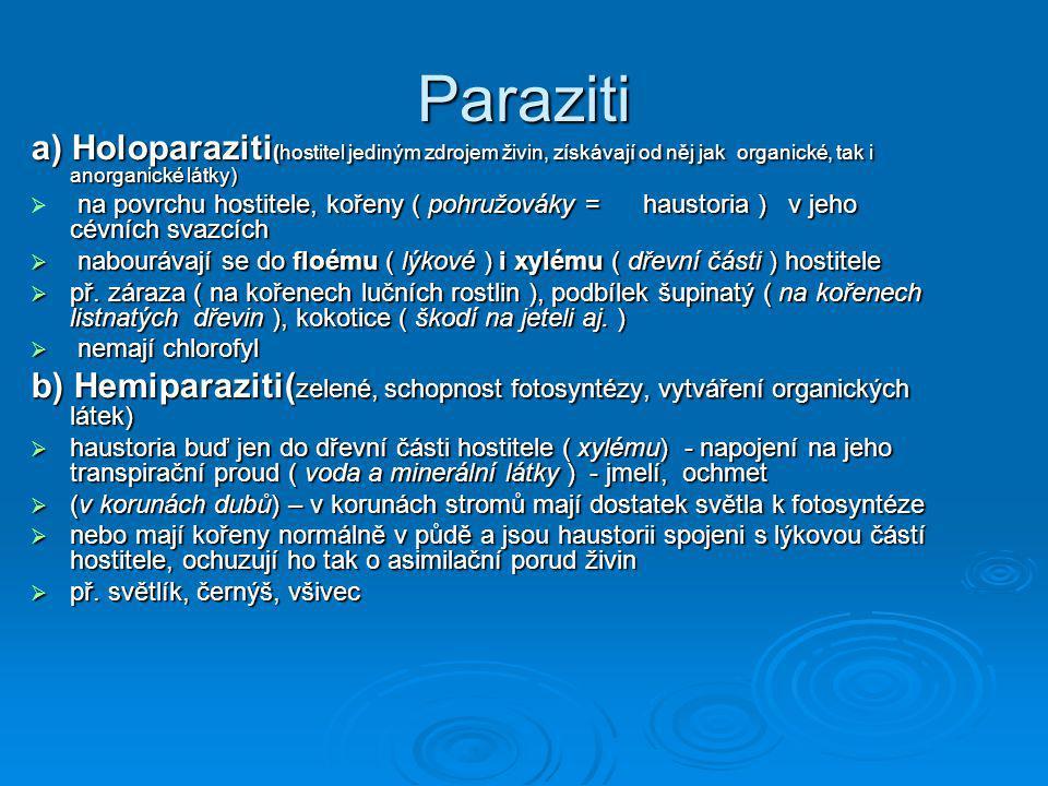 Paraziti a) Holoparaziti(hostitel jediným zdrojem živin, získávají od něj jak organické, tak i anorganické látky)