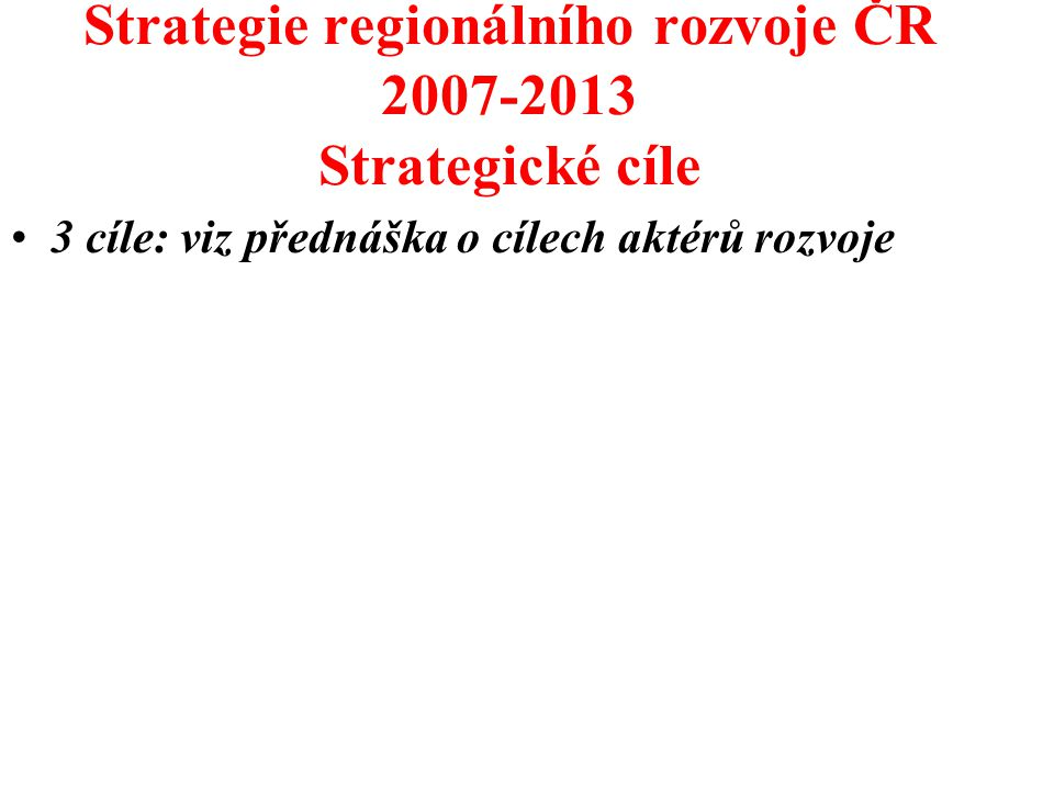 Strategie regionálního rozvoje ČR 2007-2013 Strategické cíle