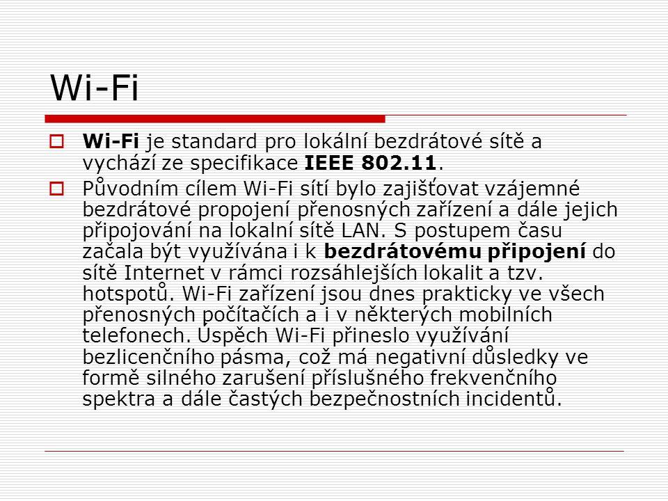 Wi-Fi Wi-Fi je standard pro lokální bezdrátové sítě a vychází ze specifikace IEEE 802.11.