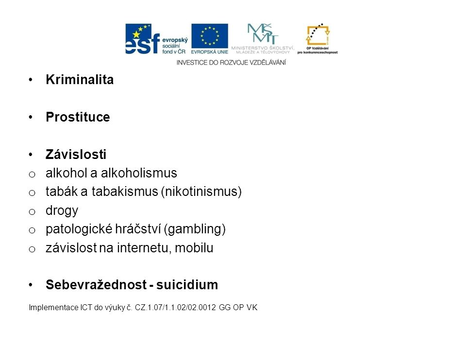 alkohol a alkoholismus tabák a tabakismus (nikotinismus) drogy