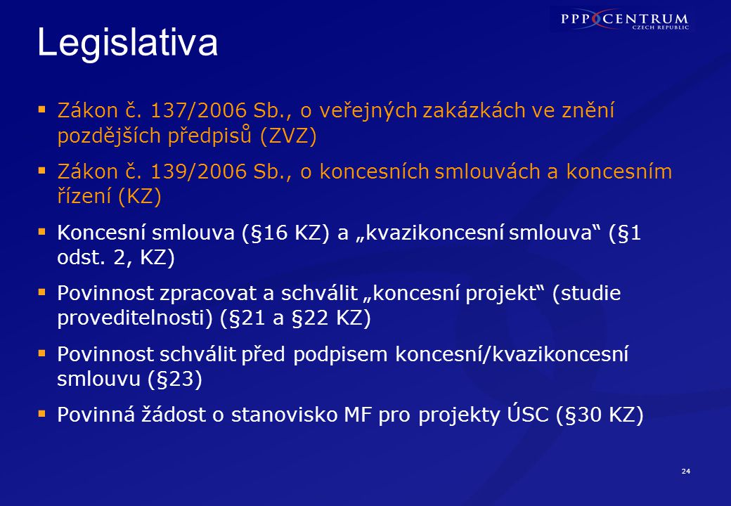 Koncesní projekt Dokument, který prověří ekonomickou, technickou a právní proveditelnost projektu formou PPP.