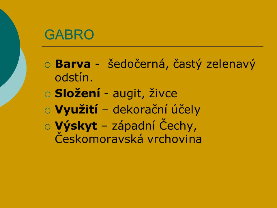 GABRO Barva - šedočerná, častý zelenavý odstín. Složení - augit, živce