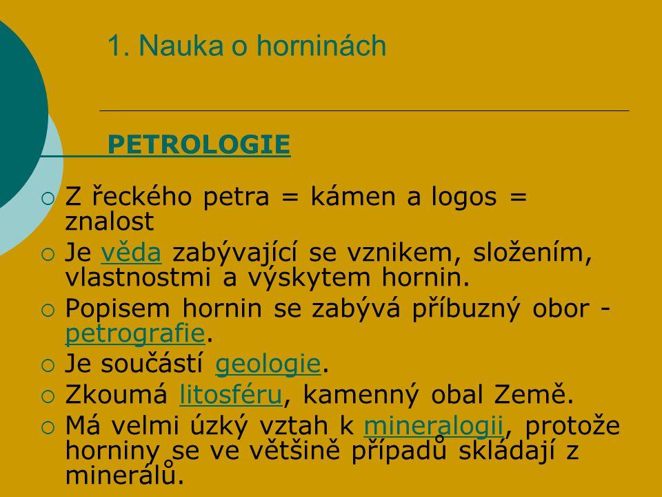 1. Nauka o horninách Z řeckého petra = kámen a logos = znalost