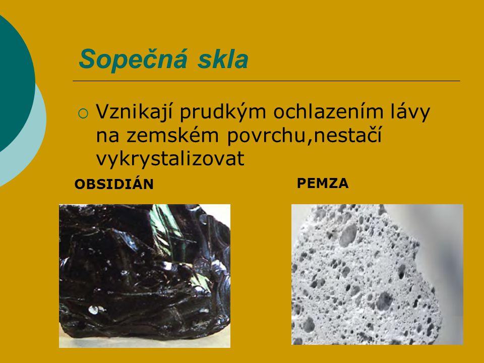 Sopečná skla Vznikají prudkým ochlazením lávy na zemském povrchu,nestačí vykrystalizovat. OBSIDIÁN.