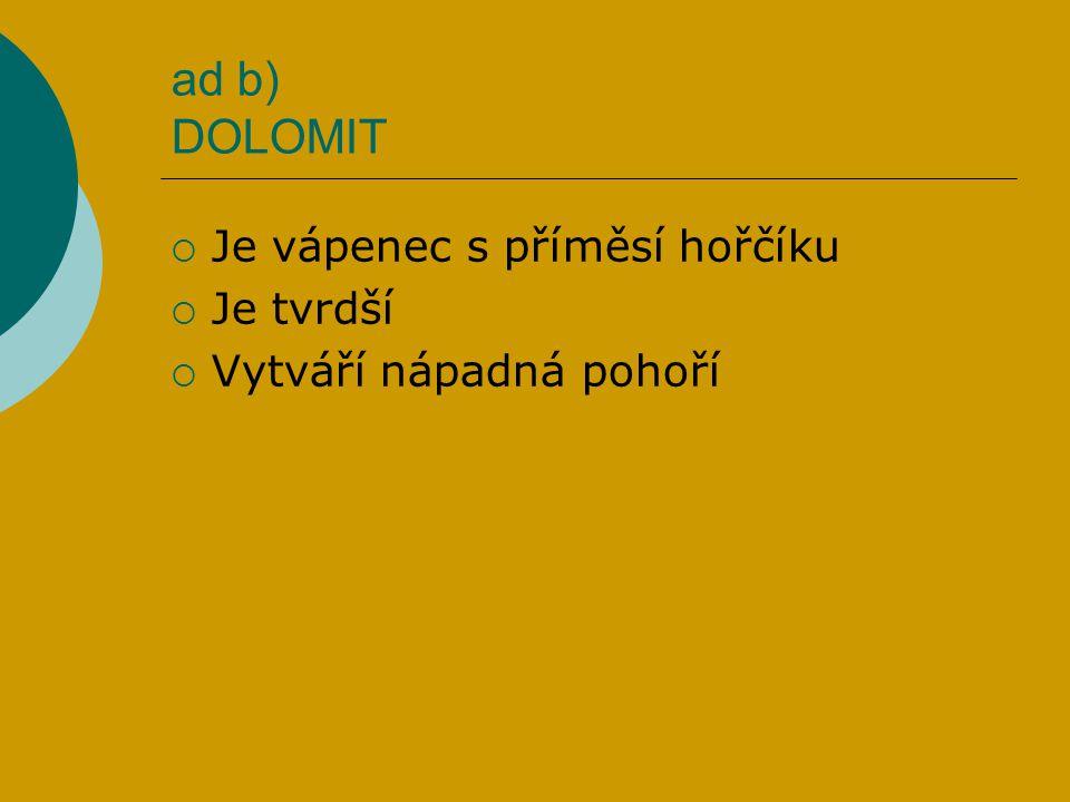 ad b) DOLOMIT Je vápenec s příměsí hořčíku Je tvrdší