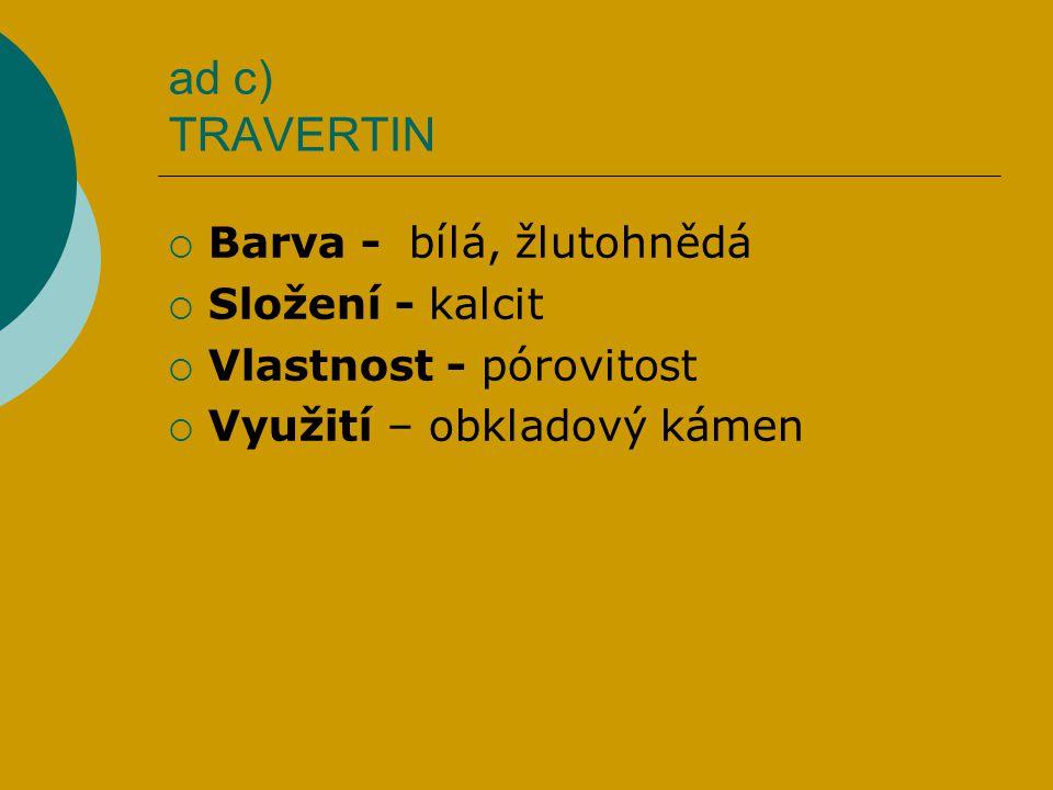 ad c) TRAVERTIN Barva - bílá, žlutohnědá Složení - kalcit