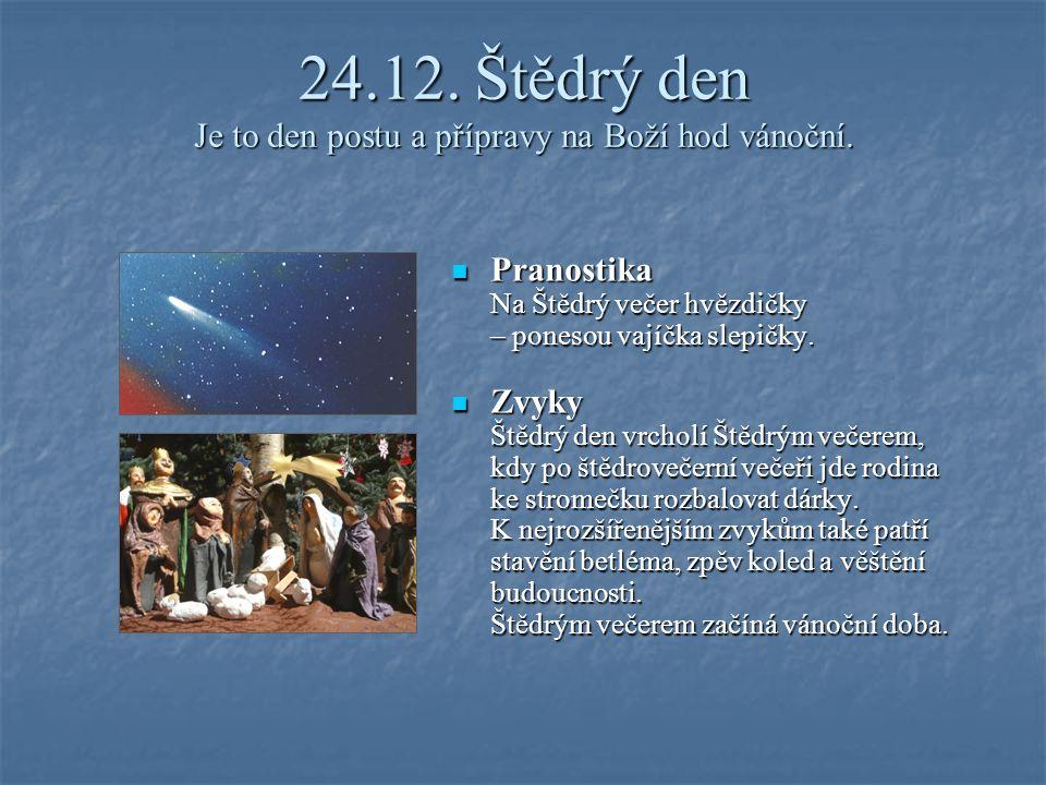 24.12. Štědrý den Je to den postu a přípravy na Boží hod vánoční.