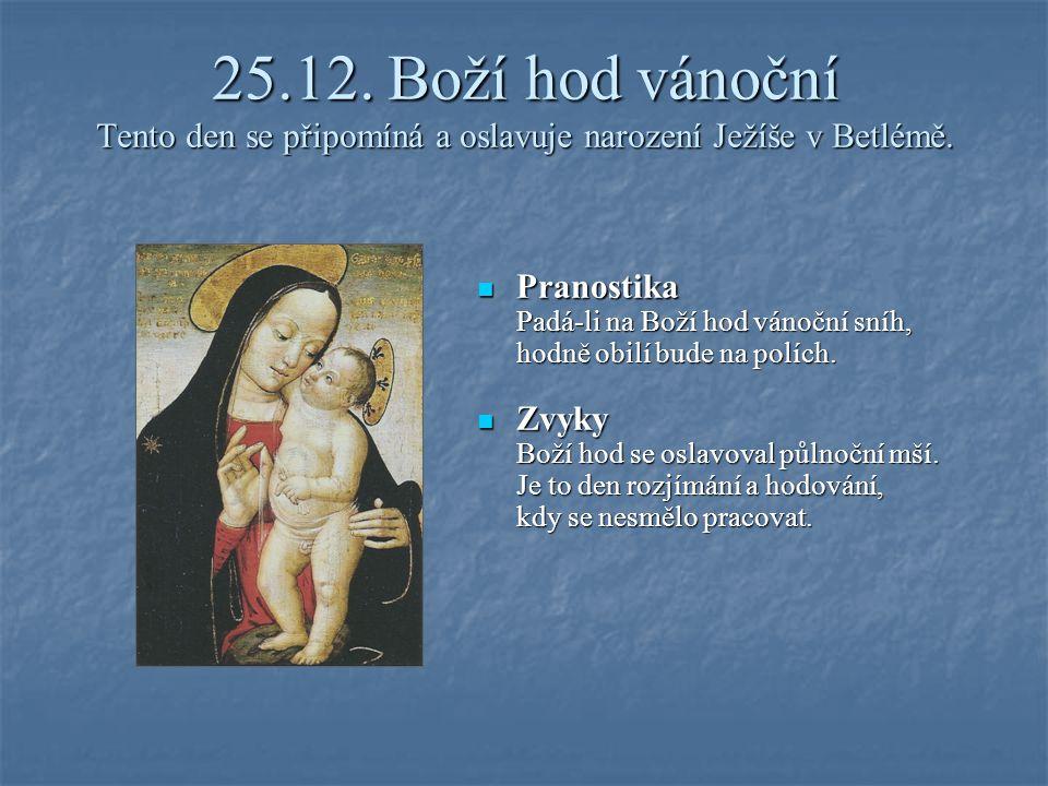 25.12. Boží hod vánoční Tento den se připomíná a oslavuje narození Ježíše v Betlémě.