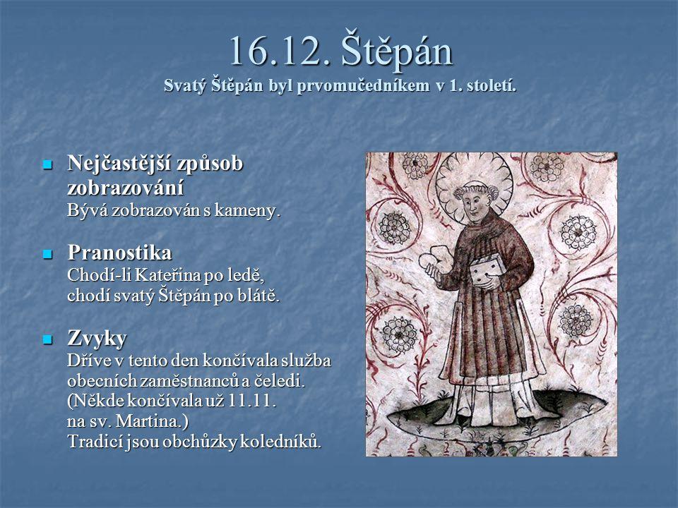 16.12. Štěpán Svatý Štěpán byl prvomučedníkem v 1. století.
