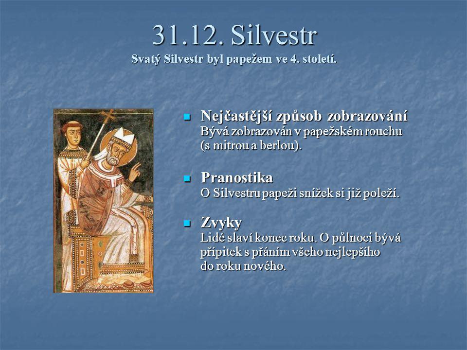 31.12. Silvestr Svatý Silvestr byl papežem ve 4. století.