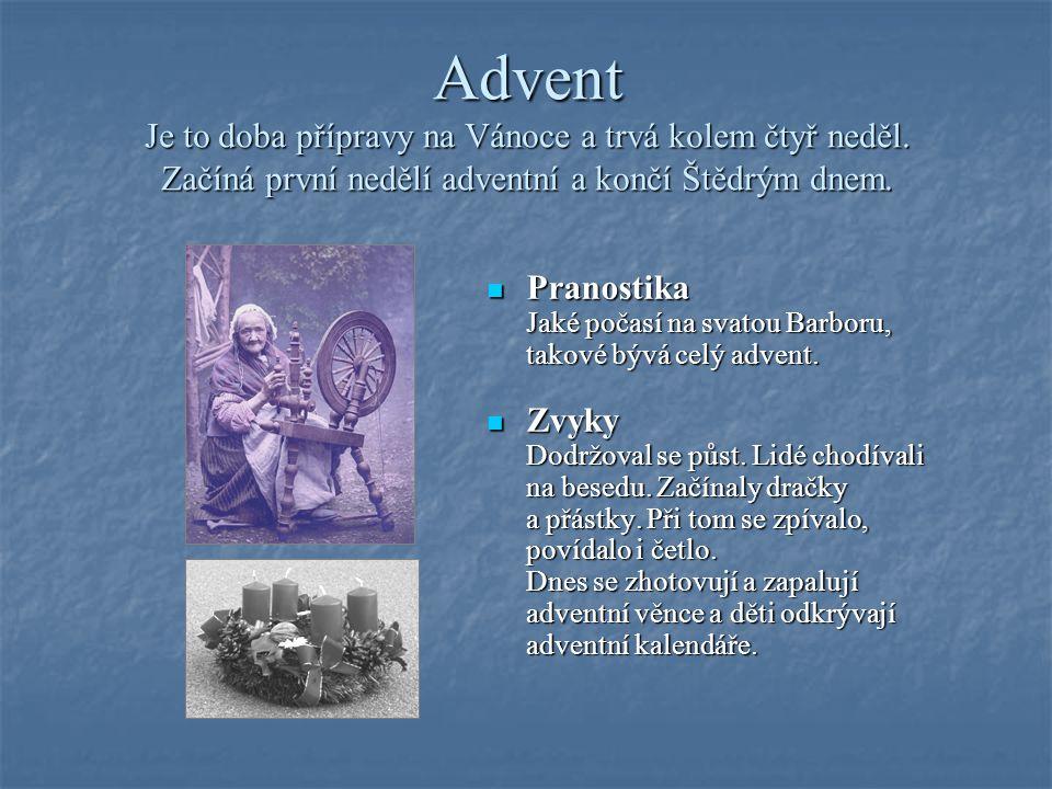 Advent Je to doba přípravy na Vánoce a trvá kolem čtyř neděl